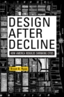 Design After Decline : How America Rebuilds Shrinking Cities - eBook