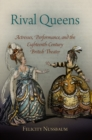 Rival Queens : Actresses, Performance, and the Eighteenth-Century British Theater - eBook