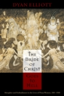 The Bride of Christ Goes to Hell : Metaphor and Embodiment in the Lives of Pious Women, 200-1500 - eBook