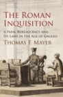 The Roman Inquisition : A Papal Bureaucracy and Its Laws in the Age of Galileo - eBook