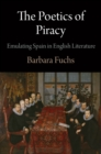The Poetics of Piracy : Emulating Spain in English Literature - eBook
