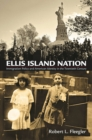 Ellis Island Nation : Immigration Policy and American Identity in the Twentieth Century - eBook