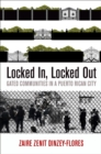 Locked In, Locked Out : Gated Communities in a Puerto Rican City - eBook