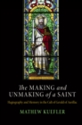 The Making and Unmaking of a Saint : Hagiography and Memory in the Cult of Gerald of Aurillac - eBook