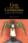 God and the Goddesses : Vision, Poetry, and Belief in the Middle Ages - Book