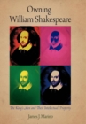 Owning William Shakespeare : The King's Men and Their Intellectual Property - Book