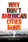 Why Don't American Cities Burn? - Book
