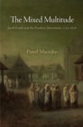 The Mixed Multitude : Jacob Frank and the Frankist Movement, 1755-1816 - Book