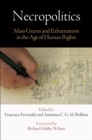 Necropolitics : Mass Graves and Exhumations in the Age of Human Rights - Book