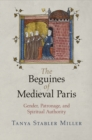 The Beguines of Medieval Paris : Gender, Patronage, and Spiritual Authority - Book