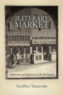 The Literary Market : Authorship and Modernity in the Old Regime - Book