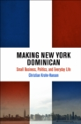 Making New York Dominican : Small Business, Politics, and Everyday Life - Book