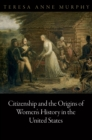 Citizenship and the Origins of Women's History in the United States - Book