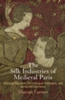 The Silk Industries of Medieval Paris : Artisanal Migration, Technological Innovation, and Gendered Experience - Book