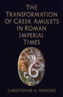 The Transformation of Greek Amulets in Roman Imperial Times - Book