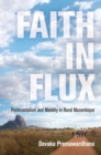 Faith in Flux : Pentecostalism and Mobility in Rural Mozambique - Book