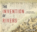 The Invention of Rivers : Alexander's Eye and Ganga's Descent - Book