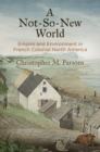 A Not-So-New World : Empire and Environment in French Colonial North America - Book