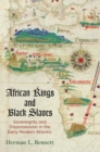 African Kings and Black Slaves : Sovereignty and Dispossession in the Early Modern Atlantic - Book