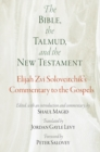 The Bible, the Talmud, and the New Testament : Elijah Zvi Soloveitchik's Commentary to the Gospels - Book