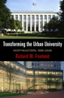 Transforming the Urban University : Northeastern, 1996-2006 - Book