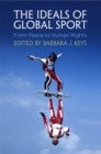 The Ideals of Global Sport : From Peace to Human Rights - Book