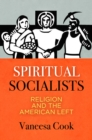 Spiritual Socialists : Religion and the American Left - Book