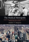 The Medical Metropolis : Health Care and Economic Transformation in Pittsburgh and Houston - Book