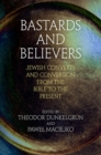 Bastards and Believers : Jewish Converts and Conversion from the Bible to the Present - Book
