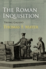 The Roman Inquisition : Trying Galileo - eBook