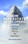 How Real Estate Developers Think : Design, Profits, and Community - eBook