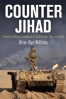 Counter Jihad : America's Military Experience in Afghanistan, Iraq, and Syria - eBook