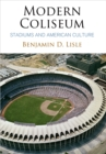 Modern Coliseum : Stadiums and American Culture - eBook