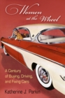 Women at the Wheel : A Century of Buying, Driving, and Fixing Cars - eBook