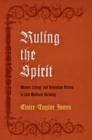 Ruling the Spirit : Women, Liturgy, and Dominican Reform in Late Medieval Germany - eBook