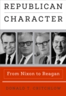 Republican Character : From Nixon to Reagan - eBook