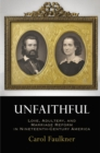 Unfaithful : Love, Adultery, and Marriage Reform in Nineteenth-Century America - eBook