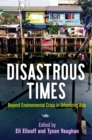 Disastrous Times : Beyond Environmental Crisis in Urbanizing Asia - eBook
