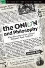 The Onion and Philosophy : Fake News Story True Alleges Indignant Area Professor - Book