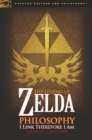 The Legend of Zelda and Philosophy : I Link Therefore I Am - eBook