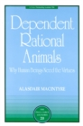 Dependent Rational Animals : Why Human Beings Need the Virtues - eBook