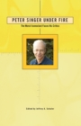 Peter Singer Under Fire : The Moral Iconoclast Faces His Critics - eBook