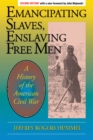 Emancipating Slaves, Enslaving Free Men : A History of the American Civil War - eBook