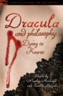 Dracula and Philosophy : Dying to Know - Book