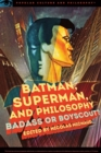 Batman, Superman, and Philosophy : Badass or Boyscout? - eBook