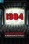 1984 and Philosophy : Is Resistance Futile? - Book