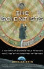 The Scientists : A History of Science Told Through the Lives of Its Greatest Inventors - Book