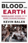 Blood And Earth : Modern Slavery, Ecocide, and the Secret to Saving the World - Book