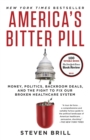 America's Bitter Pill : Money, Politics, Backroom Deals, and the Fight to Fix Our Broken Healthcare System - eBook