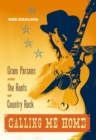 Calling Me Home : Gram Parsons and the Roots of Country Rock - eBook
